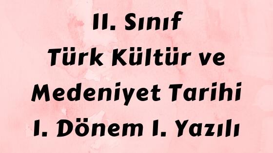 11. Sınıf Türk Kültür ve Medeniyet Tarihi Dersi Yazılı Sınavı
