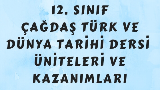 12. Sınıf Çağdaş Türk ve Dünya Tarihi Dersi Konuları