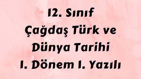 12. Sınıf Çağdaş Türk ve Dünya Tarihi Dersi Yazılı Sınav