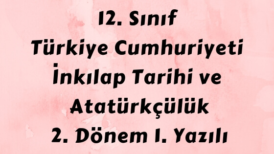 12. Sınıf Türkiye Cumhuriyeti İnkılap Tarihi ve Atatürkçülük Dersi Yazılı Sınavı
