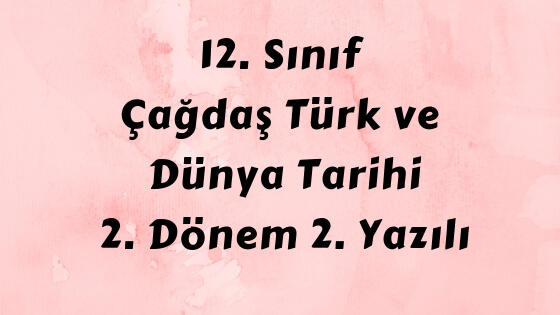 12. Sınıf Çağdaş Türk ve Dünya Tarihi Dersi Yazılı Sınavı